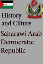 History of Saharawi Arab Democratic Republic, Culture, Religion and people of Saharawi Arab Democratic Republic ebook by Sampson Jerry