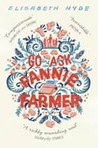 Go Ask Fannie Farmer ebook by Elisabeth Hyde