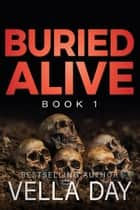 Buried Alive - The Buried Trilogy, #1 ebook by Vella Day