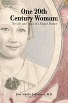 One 20Th Century Woman - The Life and Times of a Distaff Doctor ebook by Lois Schillie Eikleberry M.D.