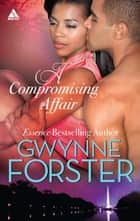A Compromising Affair (Mills & Boon Kimani Arabesque) (The Harringtons, Book 5) 電子書 by Gwynne Forster