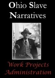Ohio Slave Narratives ebook by Work Projects Administration
