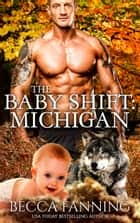 The Baby Shift: Michigan ebook by Becca Fanning