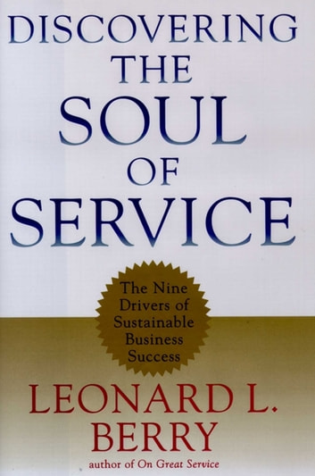 Discovering the Soul of Service - The Nine Drivers of Sustainable Business Success ebook by Leonard L. Berry