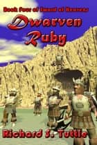 Dwarven Ruby (Sword of Heavens #4) ebook by Richard S. Tuttle
