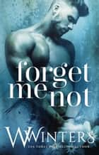 Forget Me Not ebook by W. Winters, Willow Winters