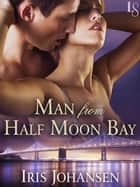 Man from Half Moon Bay ebook by Iris Johansen