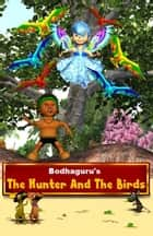 The Hunter and The Birds ebook by BodhaGuru Learning