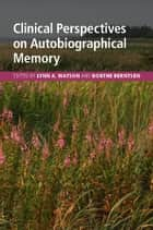 Clinical Perspectives on Autobiographical Memory ebook by Lynn A. Watson,Dorthe Berntsen