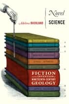 Novel Science - Fiction and the Invention of Nineteenth-Century Geology ebook by Adelene Buckland