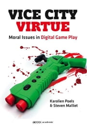 Vice City Virtue - moral Issues in Digital Game Play ebook by Karolien Poels,Steven Malliet