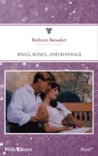 Rings, Roses...And Romance ebook by Barbara Benedict
