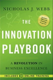 The Innovation Playbook - A Revolution in Business Excellence ebook by Nicholas J. Webb,Chris Thoen