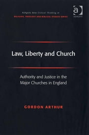 Law, Liberty and Church - Authority and Justice in the Major Churches in England ebook by Dr Gordon Arthur,Revd Jeff Astley,Professor James A Beckford,Mr Richard Brummer,Professor Vincent Brümmer,Professor Paul S Fiddes,Professor T J Gorringe,Mr Stanley J Grenz,Mr Richard Hutch,Dr David Jasper,Ms Judith Lieu,Professor Geoffrey Samuel,Mr Gerhard Sauter,Professor Adrian Thatcher,Canon Anthony C Thiselton,Mr Terrance Tilley,Mr Alan Torrance,Mr Miroslav Volf,Mr Raymond Brady Williams