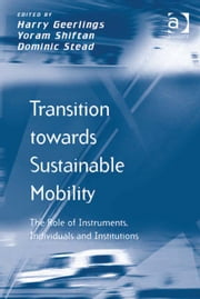 Transition towards Sustainable Mobility - The Role of Instruments, Individuals and Institutions ebook by Yoram Shiftan,Mr Dominic Stead,Prof Dr Harry Geerlings,Prof Dr Markus Hesse,Professor Richard Knowles