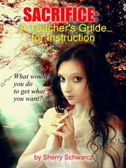 Sacrifice: A Teacher's Guide for Instruction ebook by Sherry Schwarcz