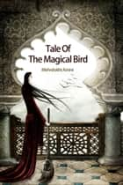 Tale Of The Magical Bird ebook by Mehrdokht Amini