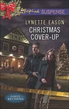 Christmas Cover-Up (Mills & Boon Love Inspired Suspense) (Family Reunions, Book 2) eBook by Lynette Eason