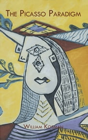 The Picasso Paradigm ebook by William Kosman