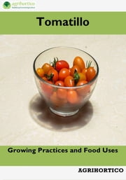 Tomatillo: Growing Practices and Food Uses ekitaplar by Agrihortico