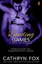 Bonding Games ebook by Cathryn Fox