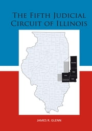 The Fifth Judicial Circuit of Illinois ebook by James R. Glenn