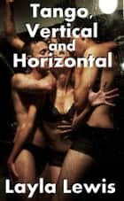 Tango, Vertical and Horizontal ebook by Layla Lewis
