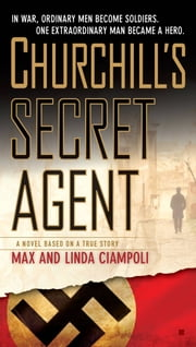 Churchill's Secret Agent - A Novel Based on a True Story ebook by Max and Linda Ciampoli