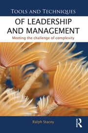 Tools and Techniques of Leadership and Management - Meeting the Challenge of Complexity ebook by Ralph Stacey