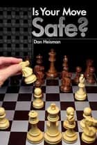 Is Your Move Safe? ebook by Dan Heisman