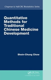 Quantitative Methods for Traditional Chinese Medicine Development ebook by Chow, Shein-Chung