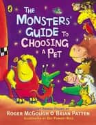 The Monsters' Guide to Choosing a Pet ebook by Roger McGough, Brian Patten, Guy Parker-Rees