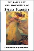 The Early Life and Adventures of Sylvia Scarlett ebook by Compton MacKenzie
