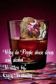 Why do People Abuse Drugs and Alcohol ebook by Gary Wonning