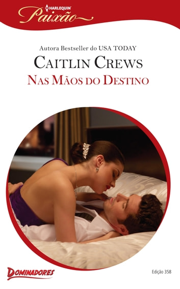 Nas Mãos do Destino - Harlequin Paixão - ed.358 ebook by Caitlin Crews