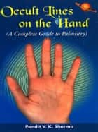 Occult Line on the Hand - A Complete Guide to Palmistry ebook by Pandit V.K. Sharma