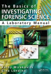 The Basics of Investigating Forensic Science - A Laboratory Manual ebook by Kathy Mirakovits,Gina Londino
