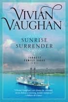Sunrise Surrender - Jarrett Family Sagas - Book Three ebook by Vivian Vaughan