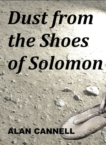 Dust From the Shoes of Solomon ebook by Alan Cannell