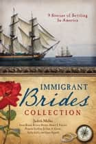 The Immigrant Brides Collection - 9 Stories Celebrate Settling in America ebook by Irene B. Brand, Kristy Dykes, Nancy J. Farrier,...