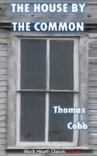 The House by the Common ebook by Thomas Cobb