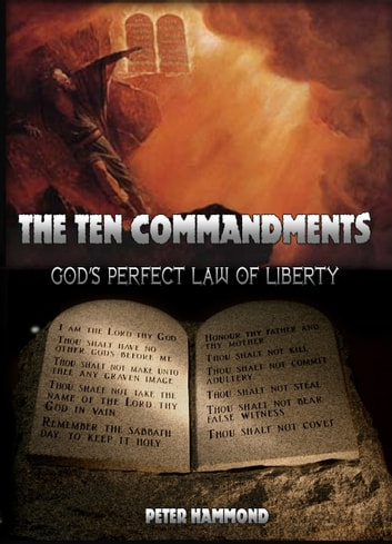 The Ten Commandments: God's Perfect Law of Liberty ebook by Dr. Peter Hammond