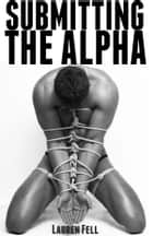 Submitting the Alpha (Werewolf Erotica) ebook by Lauren Fell