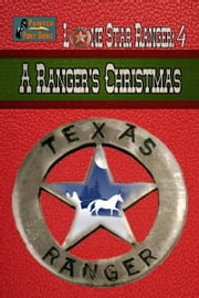 A Lone Star Ranger: A Ranger's Christmas ebook by James J. Griffin