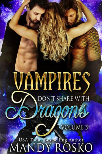 Vampires Don't Share With Dragons Volume 3 - Vampires Don't Share With Dragons, #3 ebook by Mandy Rosko