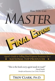 How YOU Can MASTER Final Expense ebook by Kobo.Web.Store.Products.Fields.ContributorFieldViewModel