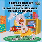 I Love to Keep My Room Clean Ik hou ervan mijn kamer netjes te houden (English Dutch Bilingual Edition) - English Dutch Bilingual Collection ebook by Shelley Admont