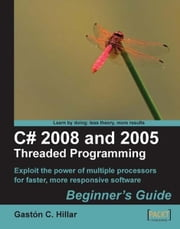 C# 2008 and 2005 Threaded Programming: Beginner's Guide ebook by Gaston C. Hillar