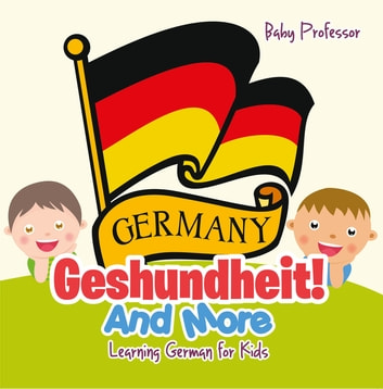 Geshundheit! And More | Learning German for Kids ebook by Baby Professor
