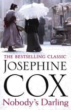 Nobody's Darling - A captivating saga of family, friendship and love ebook by Josephine Cox